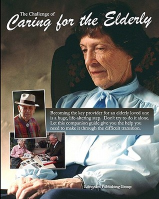 The Challenge of Caring for the Elderly  by  Publishing Lifecycles Publishing Group