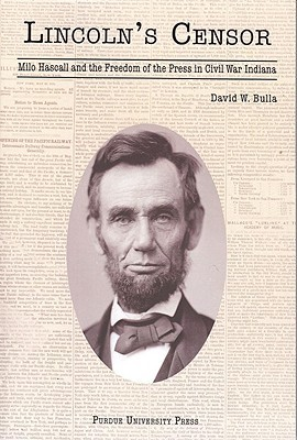 Lincolns Censor: Milo Hascall and Freedom of the Press in Civil War Indiana  by  David W. Bulla