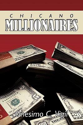 Chicano Millionaires C. Vigil Onesimo C. Vigil