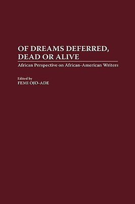 Of Dreams Deferred, Dead or Alive: African Perspectives on African-American Writers Femi Ojo-Ade