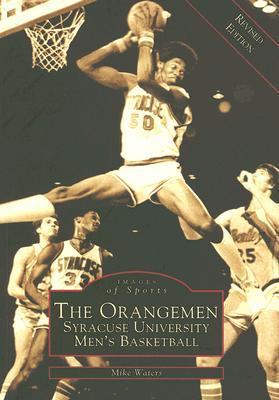 The Orangemen: Syracuse University Mens Basketball [Revised], New York Mike Waters