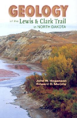 Geology of the Lewis & Clark Trail in North Dakota John W. Hoganson