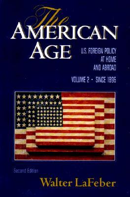 The American Age 2: United States Foreign Policy at Home & Abroad Since 1896 Walter F. LaFeber