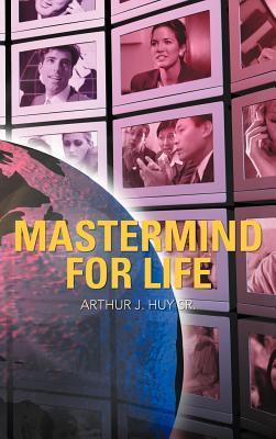 MasterMind for Life  by  Arthur J. Huy Sr