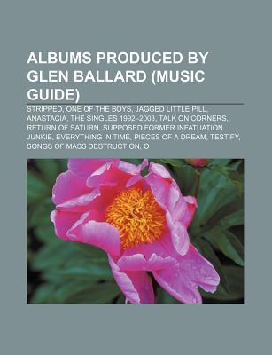 Albums Produced Glen Ballard (Music Guide): Stripped, One of the Boys, Jagged Little Pill, Anastacia, the Singles 1992-2003, Talk on Corners by Source Wikipedia
