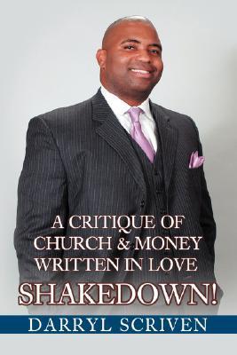 Shakedown!: A Critique of Church & Money Written in Love  by  Darryl Scriven