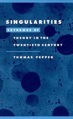 Singularities: Extremes of Theory in the Twentieth Century Thomas Adam Pepper