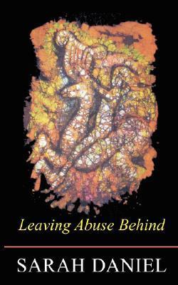 Leaving Abuse Behind Sarah Daniel