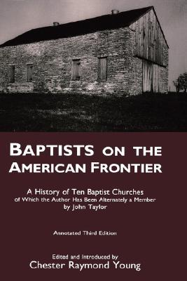 Baptists on the American Frontier  by  Chester Raymond Young