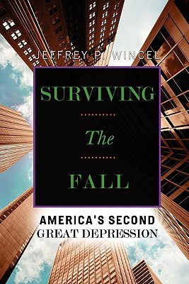 Surviving the Fall, Americas Second Great Depression  by  Jeffrey Wincel