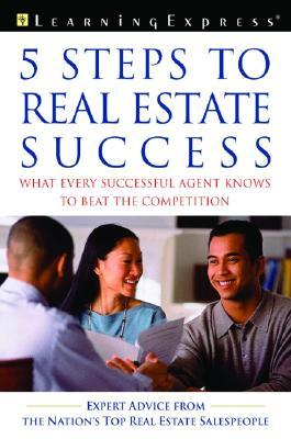 Five Steps to Real Estate Success: What Every Successful Real Estate Agent Knows to Beat the Competition Lauren B. Starkey