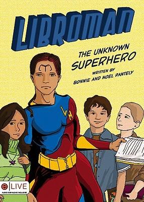 Libroman: The Unknown Superhero  by  Bonnie Pantely