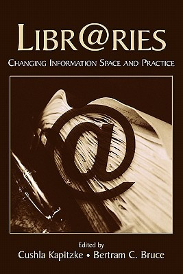 Libr@ries: Changing Information Space and Practice  by  Cushla Kapitzke