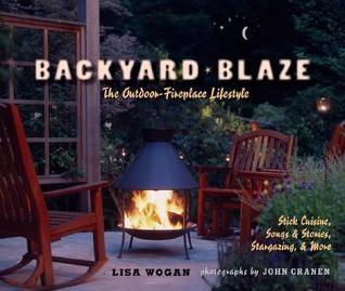Backyard Blaze: The Outdoor-Fireplace Lifestyle Lisa Wogan