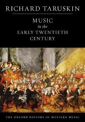Music in the Early Twentieth Century: The Oxford History of Western Music Richard Taruskin