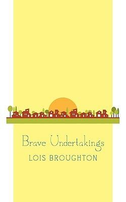 Brave Undertakings Lois Broughton