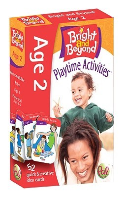 Bright and Beyond, Age 2, Playtime Activities: 52 Quick & Creative Idea Cards  by  Pal Toys