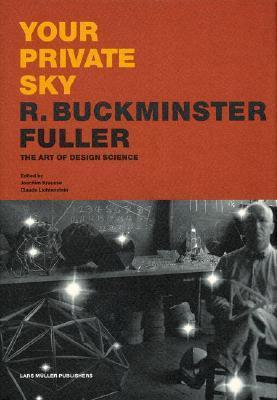 Your Private Sky: R. Buckminster Fuller - The Art of Design Science  by  R. Buckminster Fuller