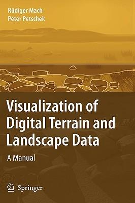 Visualization of Digital Terrain and Landscape Data: A Manual Rüdiger Mach