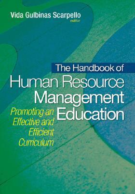The Handbook Of Human Resource Management Education: Promoting An Effective And Efficient Curriculum Vida Gulbinas Scarpello