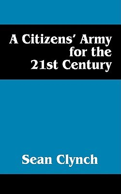 A Citizens Army for the 21st Century Sean Clynch