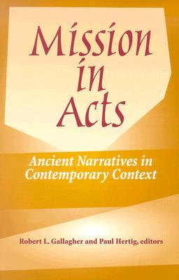 Mission in Acts: Ancient Narratives in Contemporary Context Robert L. Gallagher