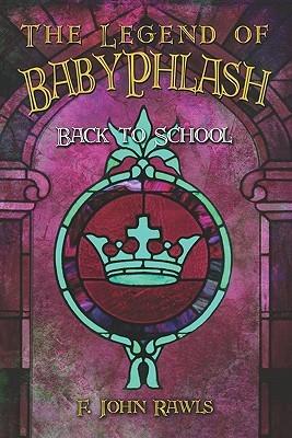 The Legend of Babyphlash 2: Back to School F. John Rawls