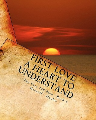 The Ezra 710 Plan - Book 1: First Love: A Heart to Understand  by  Geoseff Doulos