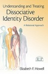 Understanding and Treating Dissociative Identity Disorder by Elizabeth F. Howell