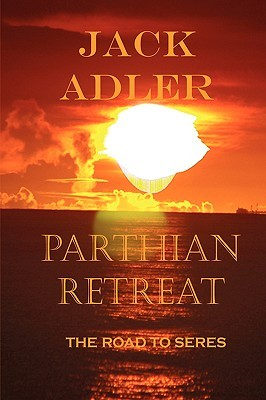 Parthian Retreat, the Road to Seres  by  Jack Adler