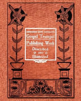 The Gospel Trumpet Publishing Work Described and Illustrated  by  A.L. Byers