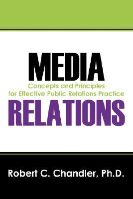 Media Relations: Concepts and Principles for Effective Public Relations Practice Robert C. Chandler