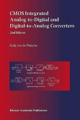 CMOS Integrated Analog-To-Digital and Digital-To-Analog Converters  by  Rudy J. van de Plassche