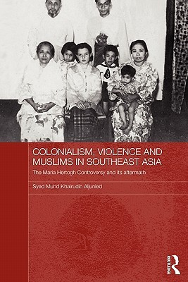 Colonialism, Violence and Muslims in Southeast Asia: The Maria Hertogh Controversy and Its Aftermath