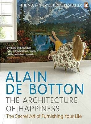 The Architecture of Happiness (Alain de Botton)