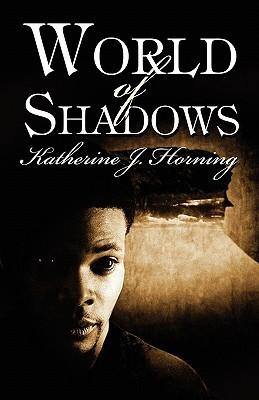 World of Shadows Katherine J. Horning
