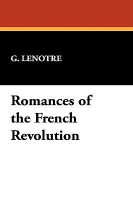 Romances of the French Revolution G. Lenotre