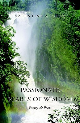 Passionate Pearls of Wisdom  by  Valentine A. Gana