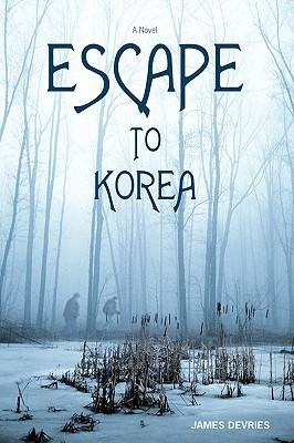Escape to Korea  by  James Devries