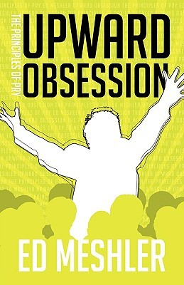 Upward Obsession  by  Ed Meshler