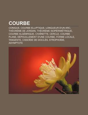 Courbe: Conique, Courbe Elliptique, Longueur DUn ARC, Th or Me de Jordan, Th or Me Isop Rim Trique, Courbe Alg Brique, Cha Ne  by  Source Wikipedia