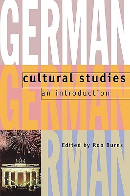 German Cultural Studies: An Introduction  by  Rob Burns
