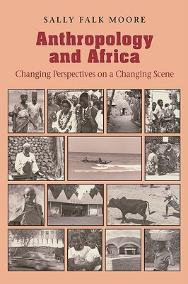 Anthropology & Africa  by  Sally Falk Moore