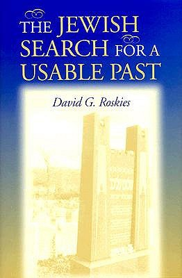 The Jewish Search for a Usable Past David G. Roskies