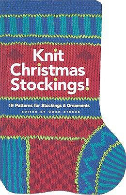 Knit Christmas Stockings, 2nd Edition: 19 Patterns for Stockings and Ornaments Gwen W. Steege