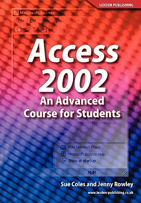 Access 2002: An Advance Course for Students Sue Coles