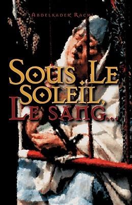 Sous Le Soleil: Le Sang...  by  Abdelkader Rachi