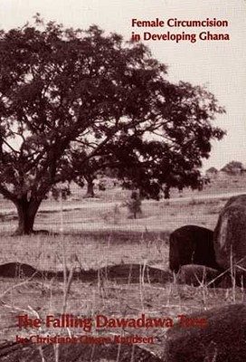 The Falling Dawadawa Tree: FEMALE CIRCUMCISION IN DEVELOPING GHANA Christiana O. Knudsen