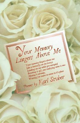 Your Memory Lingers about Me: Love Poems Karl Stuber by Karl Stuber