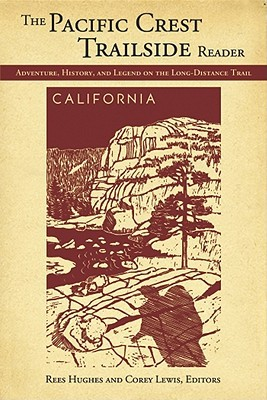 Pacific Crest Trailside Reader: California: Adventure, History, and Legend on the Long - Distance Trail